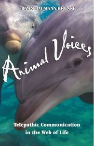 Dawn Baumann Brunke - Animal Voices: Telepathic Communiaction in the Web of Life (Book) - Shop Soiled